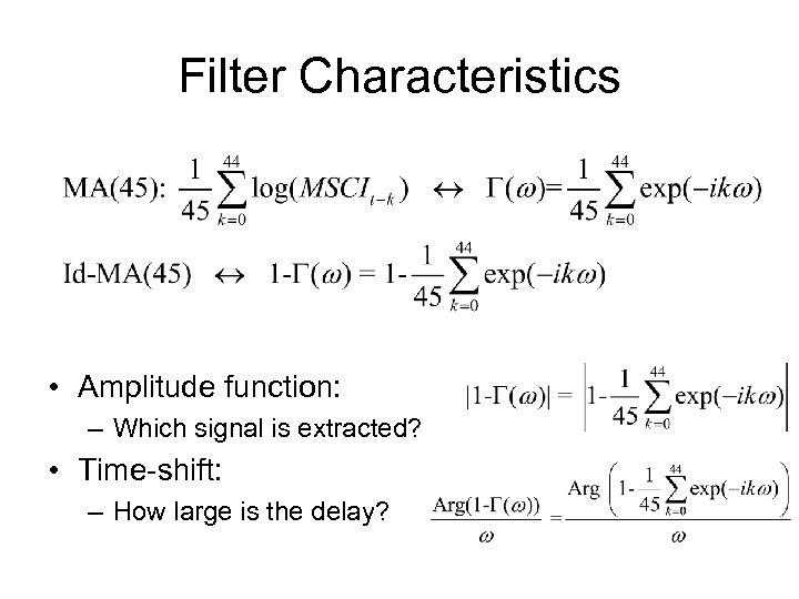 Filter Characteristics • Amplitude function: – Which signal is extracted? • Time-shift: – How
