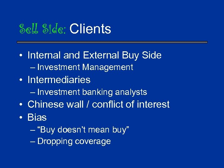 Sell Side: Clients • Internal and External Buy Side – Investment Management • Intermediaries
