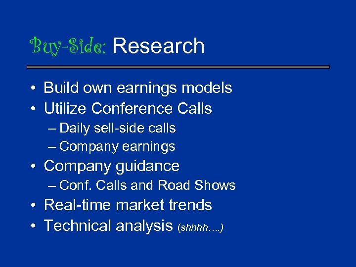 Buy-Side: Research • Build own earnings models • Utilize Conference Calls – Daily sell-side