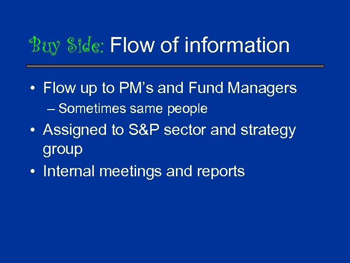 Buy Side: Flow of information • Flow up to PM's and Fund Managers –