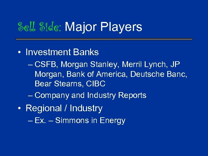 Sell Side: Major Players • Investment Banks – CSFB, Morgan Stanley, Merril Lynch, JP