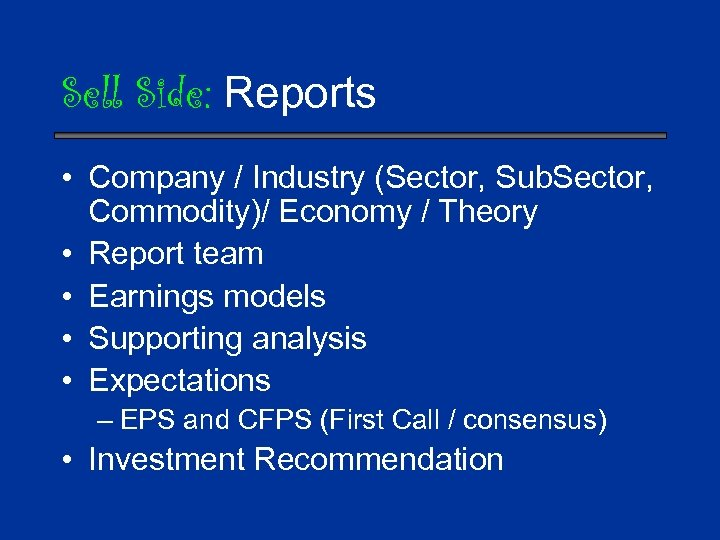 Sell Side: Reports • Company / Industry (Sector, Sub. Sector, Commodity)/ Economy / Theory