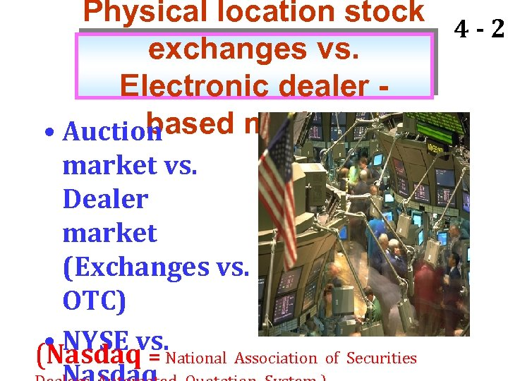 Physical location stock 4 - 21 exchanges vs. Electronic dealer based markets • Auction
