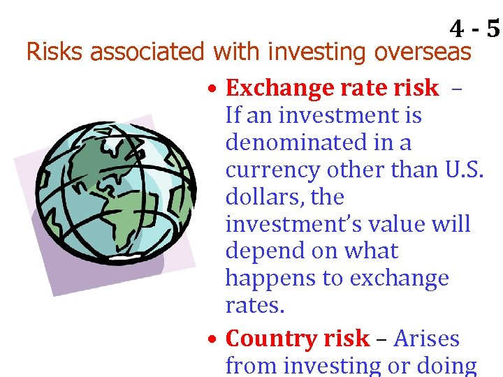4 - 58 Risks associated with investing overseas • Exchange rate risk – If