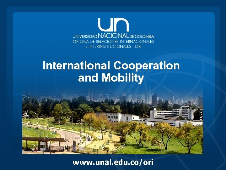 International Cooperation and Mobility www. unal. edu. co/ori