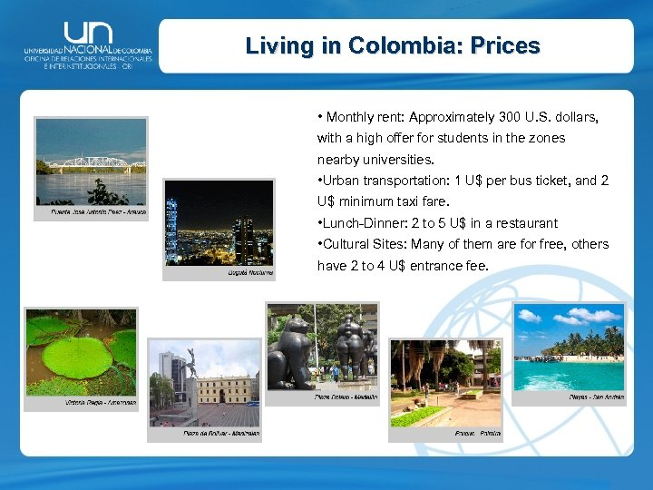 Living in Colombia: Prices • Monthly rent: Approximately 300 U. S. dollars, with a