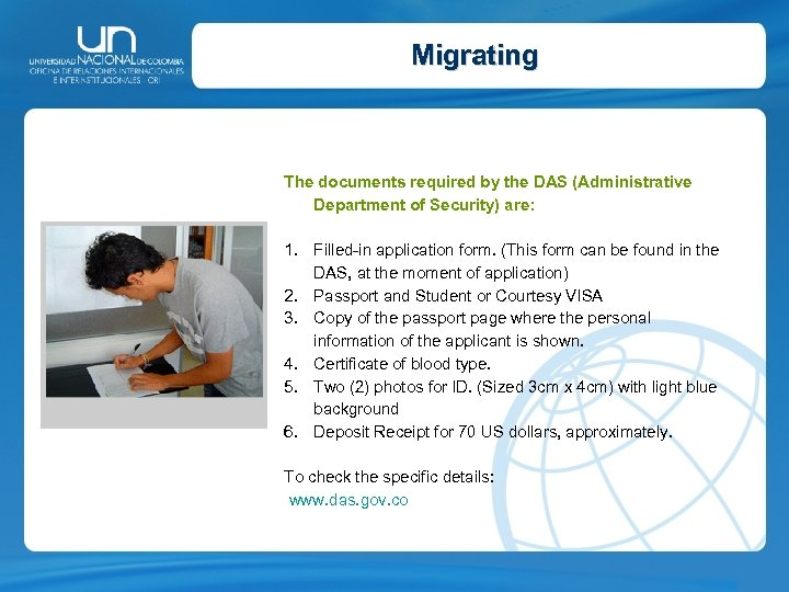 Migrating The documents required by the DAS (Administrative Department of Security) are: 1. Filled-in