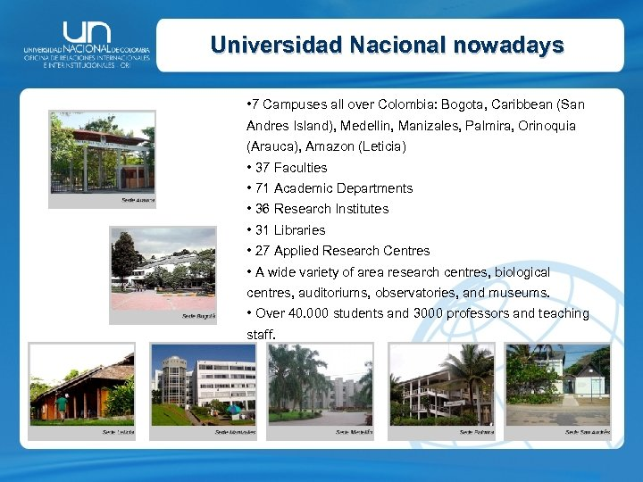 Universidad Nacional nowadays • 7 Campuses all over Colombia: Bogota, Caribbean (San Andres Island),