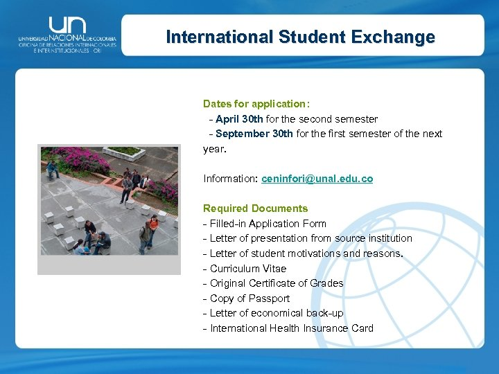 International Student Exchange Dates for application: - April 30 th for the second semester