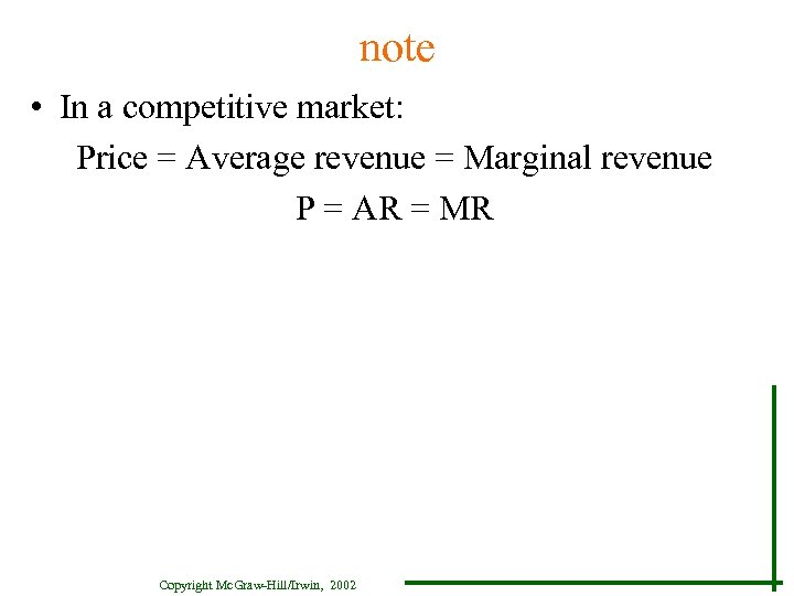 note • In a competitive market: Price = Average revenue = Marginal revenue P