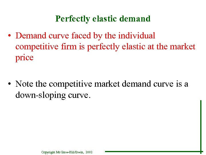 Perfectly elastic demand • Demand curve faced by the individual competitive firm is perfectly