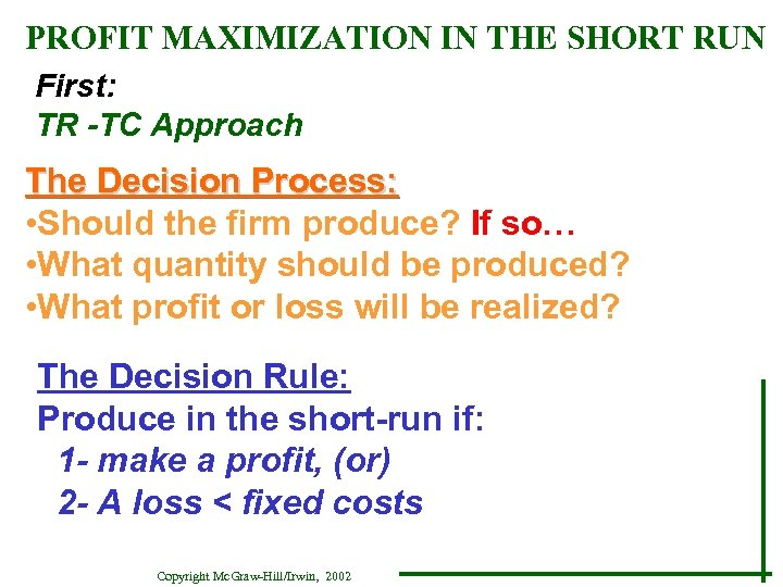 PROFIT MAXIMIZATION IN THE SHORT RUN First: TR -TC Approach The Decision Process: •