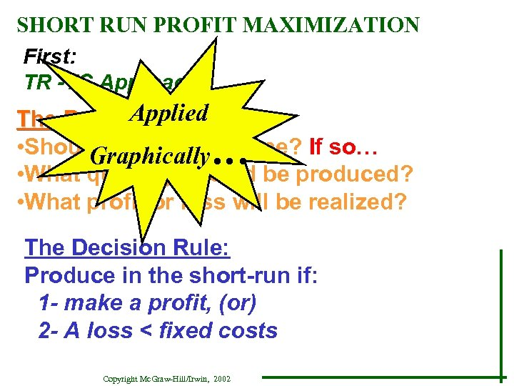 SHORT RUN PROFIT MAXIMIZATION First: TR -TC Approach Applied The Decision Process: • Should