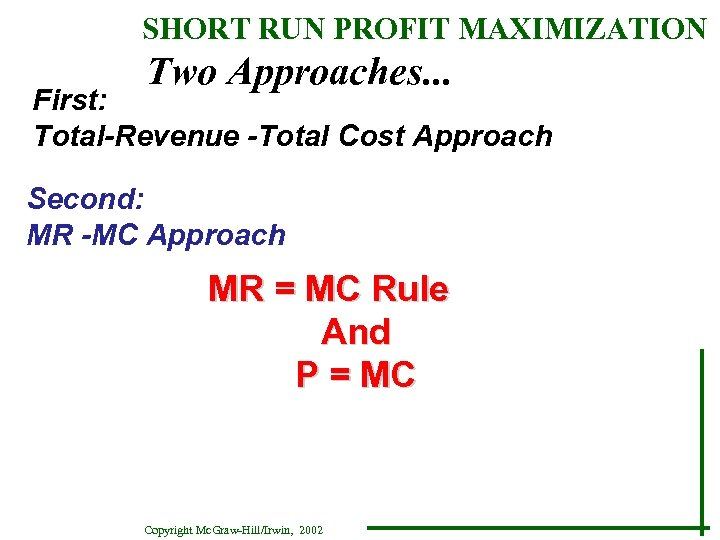 SHORT RUN PROFIT MAXIMIZATION Two Approaches. . . First: Total-Revenue -Total Cost Approach Second: