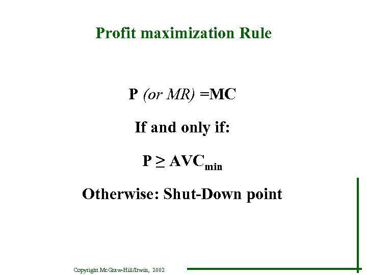 Profit maximization Rule P (or MR) =MC If and only if: P ≥ AVCmin