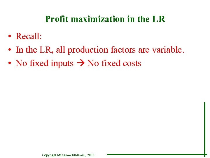 Profit maximization in the LR • Recall: • In the LR, all production factors