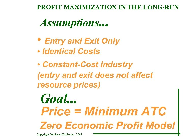 PROFIT MAXIMIZATION IN THE LONG-RUN Assumptions. . . • Entry and Exit Only •