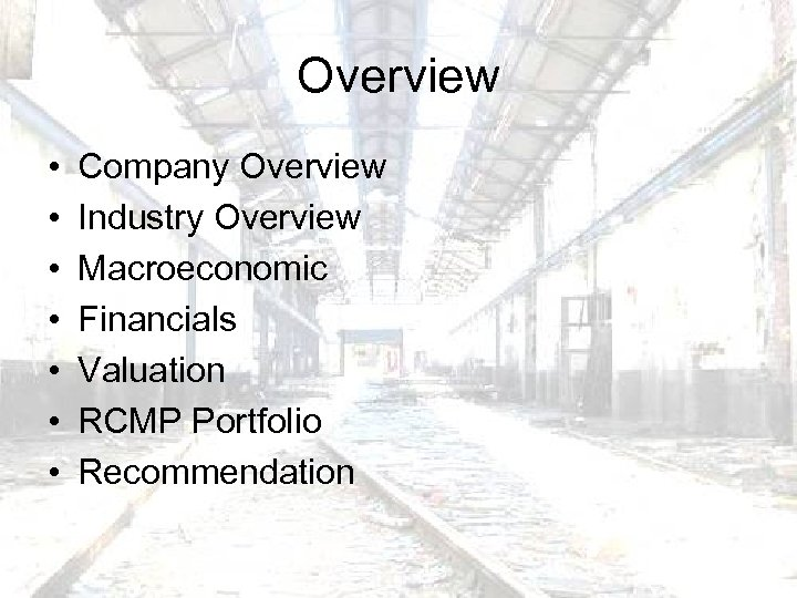 Overview • • Company Overview Industry Overview Macroeconomic Financials Valuation RCMP Portfolio Recommendation