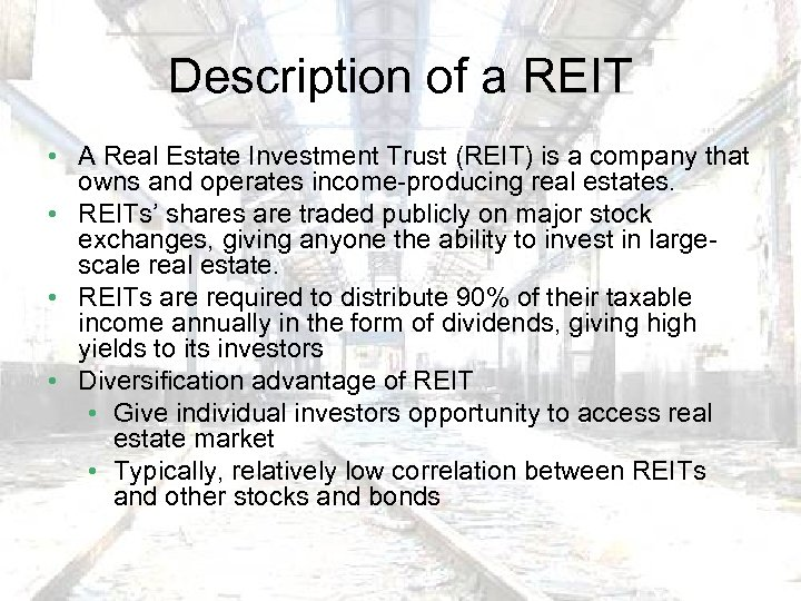 Description of a REIT • A Real Estate Investment Trust (REIT) is a company