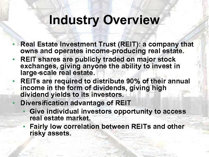 Industry Overview • Real Estate Investment Trust (REIT): a company that owns and operates