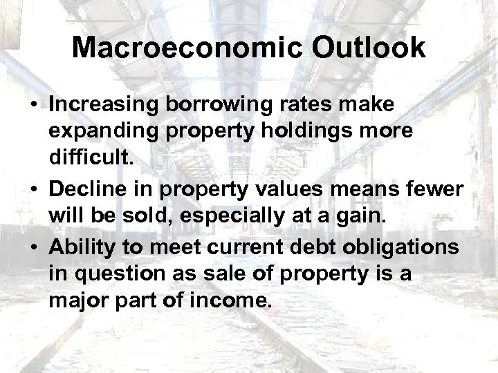 Macroeconomic Outlook • Increasing borrowing rates make expanding property holdings more difficult. • Decline