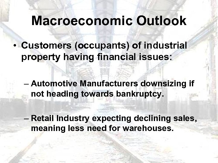 Macroeconomic Outlook • Customers (occupants) of industrial property having financial issues: – Automotive Manufacturers