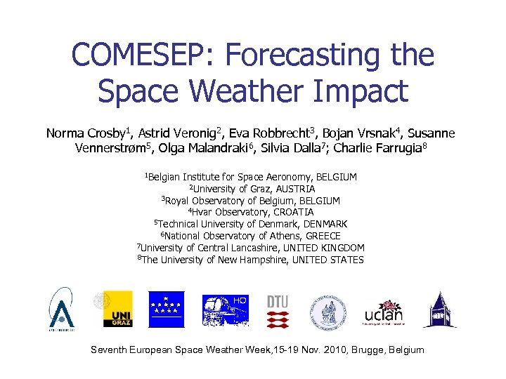 COMESEP: Forecasting the Space Weather Impact Norma Crosby 1, Astrid Veronig 2, Eva Robbrecht