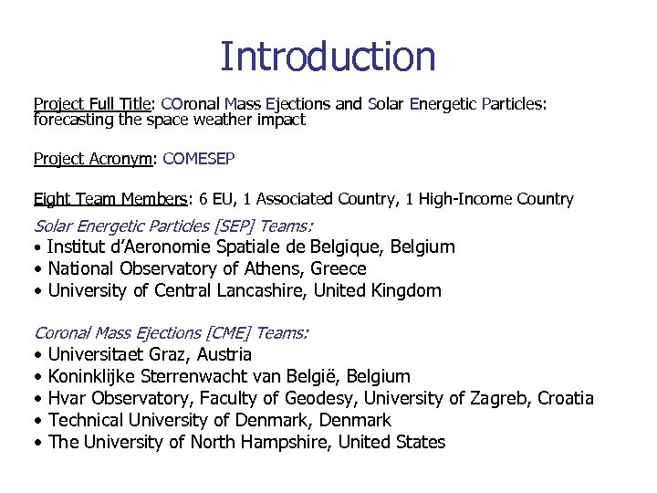 Introduction Project Full Title: COronal Mass Ejections and Solar Energetic Particles: forecasting the space