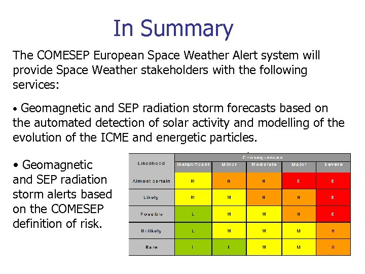 In Summary The COMESEP European Space Weather Alert system will provide Space Weather stakeholders