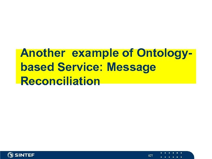 Another example of Ontologybased Service: Message Reconciliation ICT
