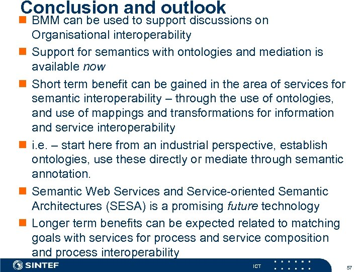 Conclusion and outlook n BMM can be used to support discussions on Organisational interoperability