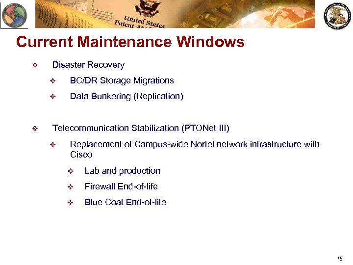 Current Maintenance Windows v Disaster Recovery v v v BC/DR Storage Migrations Data Bunkering