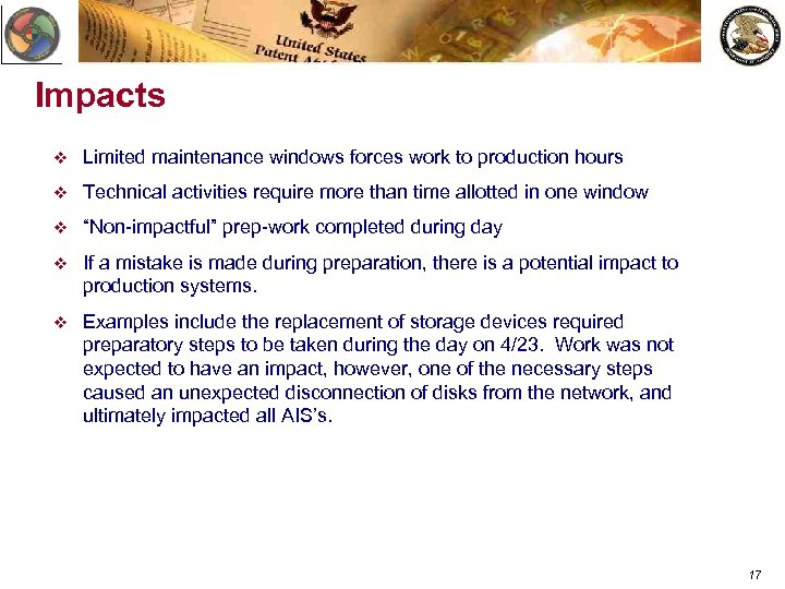 Impacts v Limited maintenance windows forces work to production hours v Technical activities require