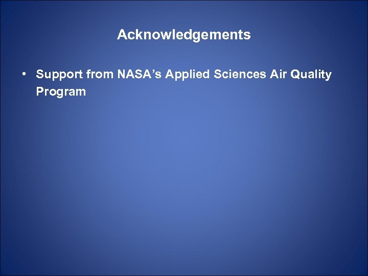 Acknowledgements • Support from NASA's Applied Sciences Air Quality Program