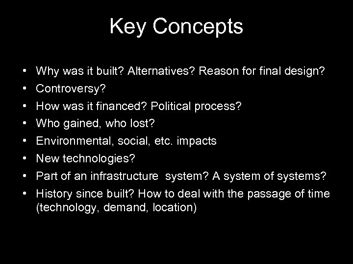 Key Concepts • • Why was it built? Alternatives? Reason for final design? Controversy?