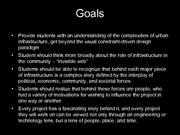 Goals • Provide students with an understanding of the complexities of urban infrastructure, get