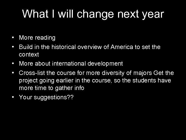 What I will change next year • More reading • Build in the historical