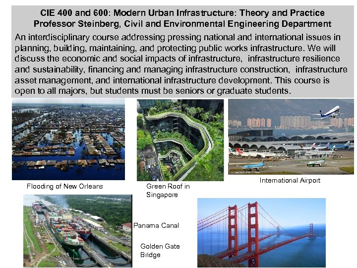 CIE 400 and 600: Modern Urban Infrastructure: Theory and Practice Professor Steinberg, Civil and