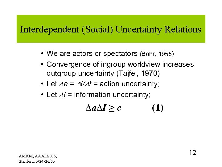 Interdependent (Social) Uncertainty Relations • We are actors or spectators (Bohr, 1955) • Convergence