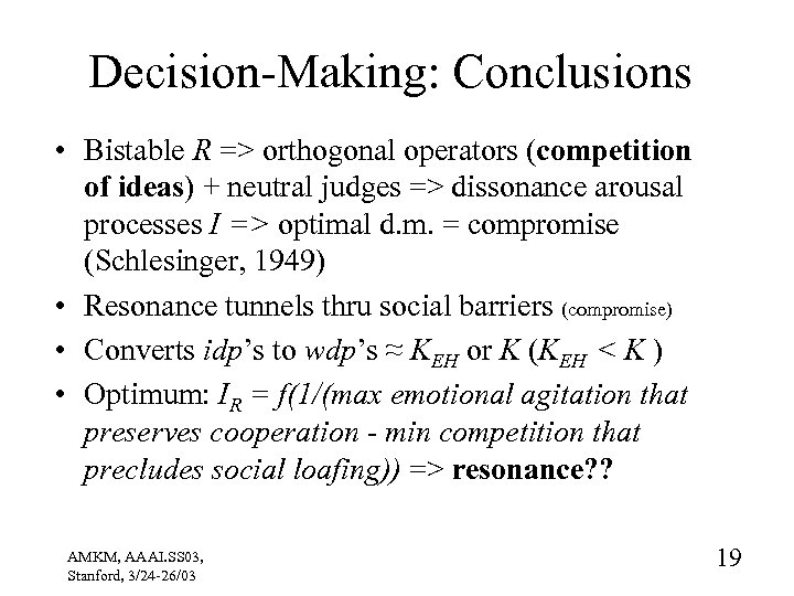 Decision-Making: Conclusions • Bistable R => orthogonal operators (competition of ideas) + neutral judges