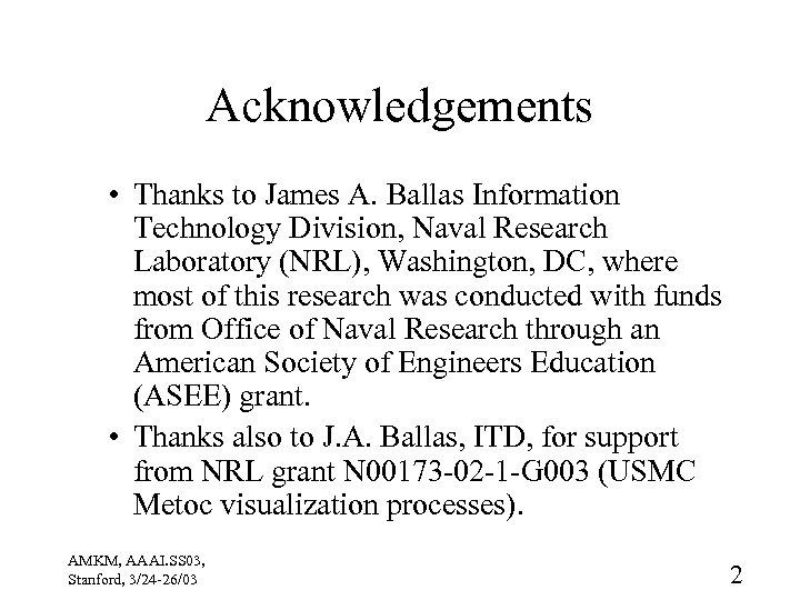 Acknowledgements • Thanks to James A. Ballas Information Technology Division, Naval Research Laboratory (NRL),
