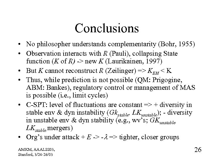 Conclusions • No philosopher understands complementarity (Bohr, 1955) • Observation interacts with R (Pauli),
