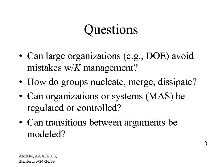 Questions • Can large organizations (e. g. , DOE) avoid mistakes w/K management? •