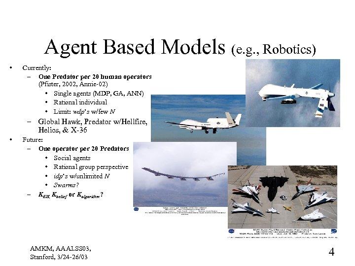 Agent Based Models (e. g. , Robotics) • Currently: – One Predator per 20