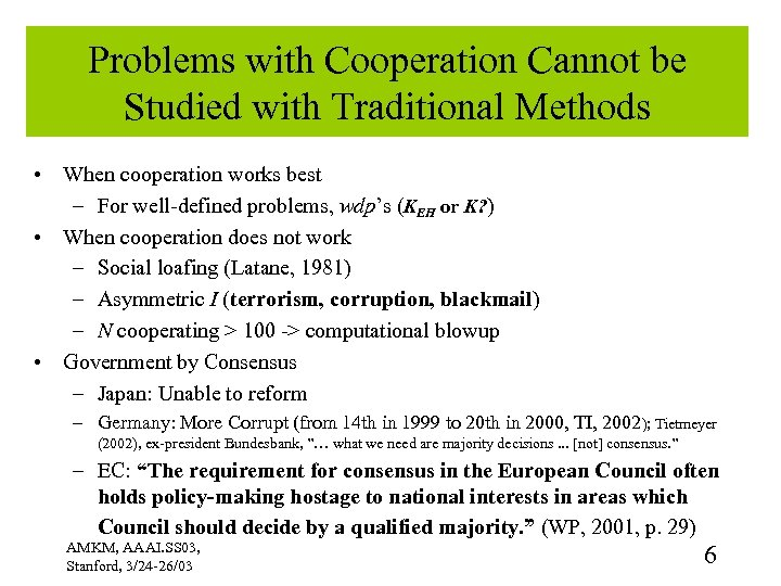 Problems with Cooperation Cannot be Studied with Traditional Methods • When cooperation works best