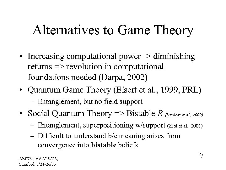 Alternatives to Game Theory • Increasing computational power -> diminishing returns => revolution in