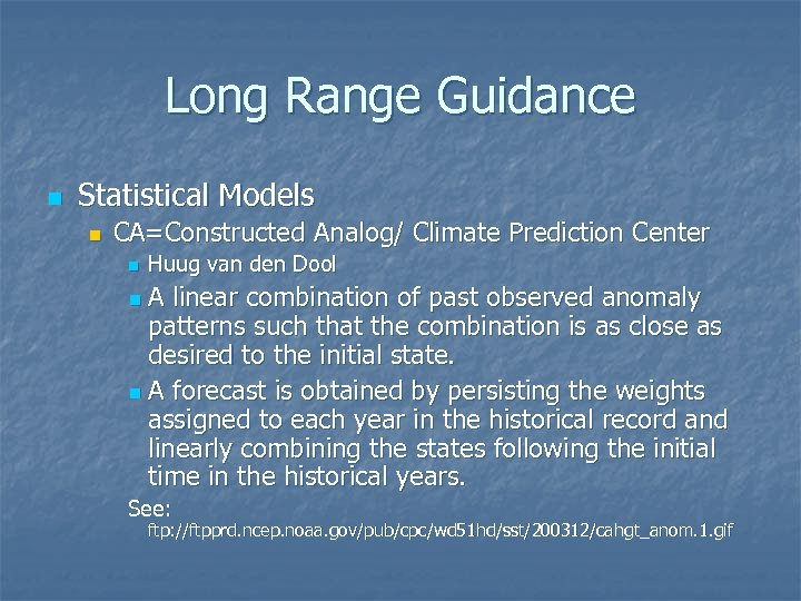 Long Range Guidance n Statistical Models n CA=Constructed Analog/ Climate Prediction Center n Huug