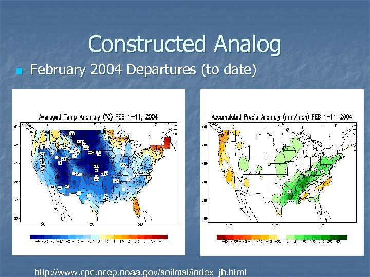 Constructed Analog n February 2004 Departures (to date) http: //www. cpc. ncep. noaa. gov/soilmst/index_jh.