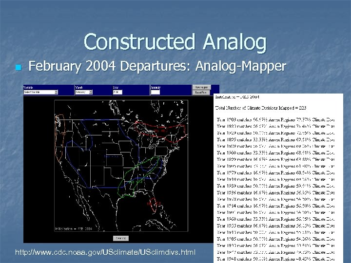 Constructed Analog n February 2004 Departures: Analog-Mapper http: //www. cdc. noaa. gov/USclimate/USclimdivs. html