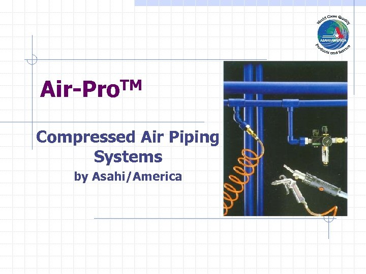 Air-Pro. TM Compressed Air Piping Systems by Asahi/America